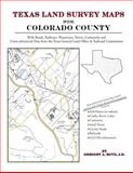 Texas Land Survey Maps for Colorado County : With Roads, Railways, Waterways, Towns, Cemeteries and Including Cross-referenced Data from the General Land Office and Texas Railroad Commission, Boyd, Gregory A., 1420350765