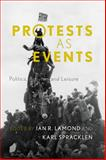 Protests As Events : Politics, Activism and Leisure, , 1783480769