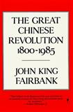Great Chinese Revolution 1800-1985, John King Fairbank and J. Fairbank, 006039076X