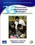 35 Classroom Management Strategies : Promoting Learning and Building Community, Herrell, Adrienne L. and Jordan, Michael, 0130990760