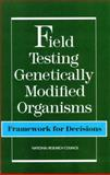 Field Testing Genetically Modified Organisms : Framework for Decisions, National Research Council Staff and Scientific Evaluation of the Introduction of Genetically Modified Microorganisms and Plants into the Environment Committee, 0309040760