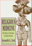 Religious Medicine : The History and Evolution of Indian Medicine, Zysk, Kenneth G., 1560000767