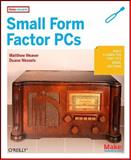 Small Form Factor PCs : Build a Computer That Fits Inside Anything, Wessels, Duane and Weaver, Matthew, 059652076X