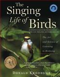 The Singing Life of Birds, Donald Kroodsma, 0618840761