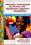 Alternate Assessment for Students with Significant Cognitive Disabilities : An Educator's Guide, Kleinert, Harold L. and Kearns, Jacqui Farmer, 1598570765