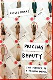 Pricing Beauty : The Making of a Fashion Model, Mears, Ashley, 0520270762