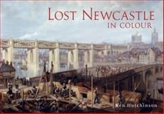Lost Newcastle, Ken Hutchinson, 1445620766
