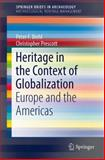 Heritage in the Context of Globalization : Europe and the Americas, Biehl, Peter F. and Prescott, Christopher, 146146076X
