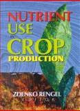 Nutrient Use in Crop Production, Zdenko Rengel, 1560220767