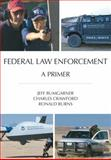 Federal Law Enforcement : A Primer, Bumgarner, Jeff and Crawford, Charles, 1611630762