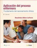 Aplicacion Del Proceso Enfermero - Fundamento Del Razonamiento Clinico, Alfaro-LeFevre, Rosalinda, 8415840764