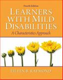 Learners with Mild Disabilities : A Characteristics Approach, Raymond, Eileen B. and DeCourcey, Catherine M., 0137060769