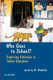 Who Goes to School? : Exploring Exclusion in Indian Education, , 0198070764
