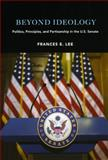Beyond Ideology : Politics, Principles, and Partisanship in the U. S. Senate, Lee, Frances E., 0226470768
