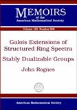 Galois Extensions of Structured Ring Spectra/Stably Dualizable Groups, John Rognes, 0821840762