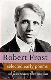The Selected Early Poems of Robert Frost, , 0979660769