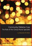 Community Palliative Care : The Role of the Clinical Nurse Specialist, Aitken, Sandra and Aitken, Alexandra M., 1405180765