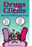 Drugs and Clients : What Every Psychotherapist Needs to Know, Catell, Padma, 0929150767
