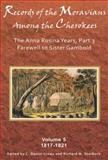 Records of the Moravians among the Cherokees Vol. 5, Pt. 3 : The Anna Rosina Years, Farewell to Sister Gambold, 1817Â¿1821, , 0982690762