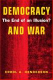 Democracy and War : The End of an Illusion?, Henderson, Errol A., 1588260763