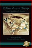 A River Forever Flowing : Cross-Cultural Lives and Identities in the Multicultural Landscape, He, Ming Fang, 1593110766