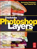 The Adobe Photoshop Layers Book : Harnessing Photoshop's Most Powerful Tool, Covers Photoshop CS3, Lynch, Richard, 0240520769