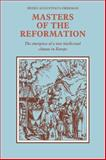 Masters of the Reformation : The Emergence of a New Intellectual Climate in Europe, Oberman, Heiko Augustinus, 0521090768