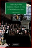 Parliament and Foreign Policy in the Eighteenth Century, Black, Jeremy, 0521540763