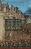The First Crusade and the Idea of Crusading, Riley-Smith, Jonathan, 0812220765