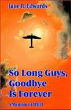 So Long Guys, Goodbye Is Forever, Jane R. Edwards, 1401030769
