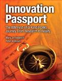 Innovation Passport : The IBM First-of-a-Kind (FOAK) Journey from Research to Reality, Frederich, Mary J. and Andrews, Peter, 0132390760