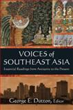 Voices of Southeast Asia : Essential Readings from Antiquity to the Present, Dutton, George E., 0765620766