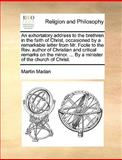 An Exhortatory Address to the Brethren in the Faith of Christ, Occasioned by a Remarkable Letter from Mr Foote to the Rev Author of Christian and Cr, Martin Madan, 1170670768