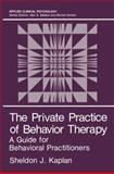 The Private Practice of Behavior Therapy, J. Kaplan, Sheldon, 146845076X