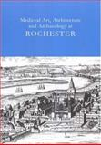 Medieval Art, Architecture and Archaeology at Rochester, Tim Ayers, Tim Tatton-Brown, 1904350763