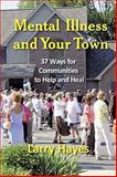 Mental Illness and Your Town : 37 Ways for Communities to Help and Heal, Hayes, Larry, 193269076X
