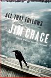 All That Follows, Jim Crace, 038552076X