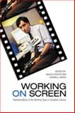 Working on Screen : Representations of the Working Class in Canadian Cinema, , 0802090761