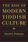 The Rise of Modern Yiddish Culture, Fishman, David E., 0822960761
