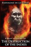 A Brief Account of the Destruction of the Indies, De Las Casas, Bartolome, 1607960761