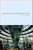 The Sociology of Architecture : Constructing Identities, Jones, Paul, 1846310768