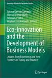 Eco-Innovation and the Development of Business Models : Lessons from Experience and New Frontiers in Theory and Practice, , 3319050761