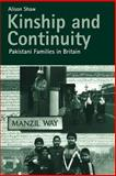 Kinship and Continuity : Pakistani Families in Britain, Shaw, Alison, 9058230767