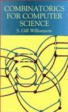 Combinatorics for Computer Science, Williamson, S. Gill, 0486420760