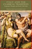 Italy and the Classical Tradition : Language, Thought and Poetry 1300-1600, Andrew Laird, Carlo Caruso, 1472530764