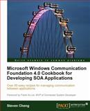 Microsoft Windows Communication Foundation 4. 0 Cookbook for Developing SOA Applications : Over 85 Easy Recipes for Managing Communication Between Applications, Cheng, Steven, 1849680760