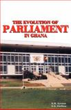 The Evolution of Parliament in Ghana, Ayensu, K. B. and Darkwa, S. N., 9988550766