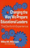 Changing the Way We Prepare Educational Leaders : The Danforth Experience, Milstein, Mike M., 0803960778