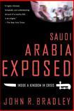 Saudi Arabia Exposed, John R. Bradley, 1403970777