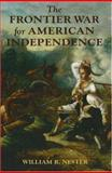The Frontier War for American Independence, William R. Nester, 0811700771